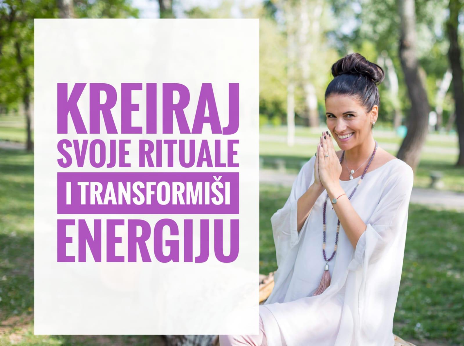 Kreiraj svoje rituale i transformisi energiju